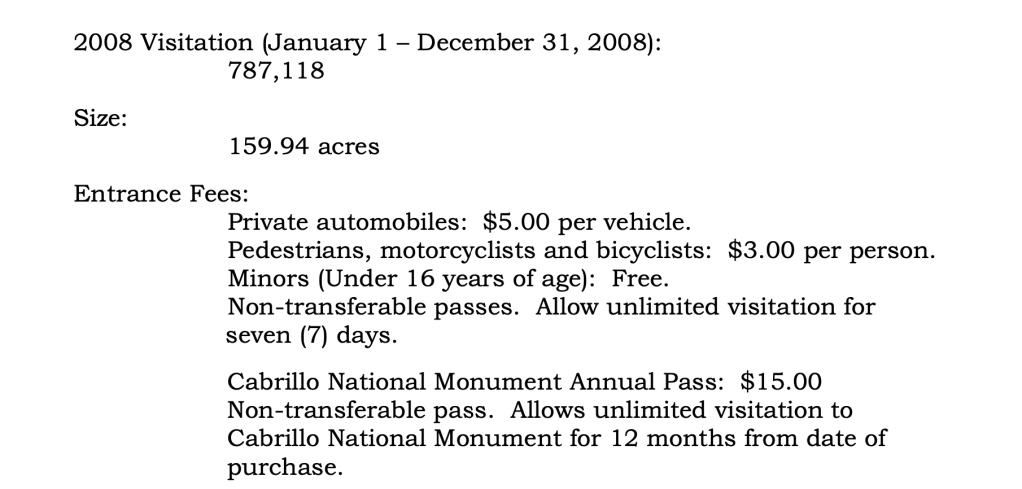 Facts from Cabrillo in 2008 showing an entrance fee of $5.00 and an annual pass for $15.00. The annual visitation was 787,118 back in 2008.